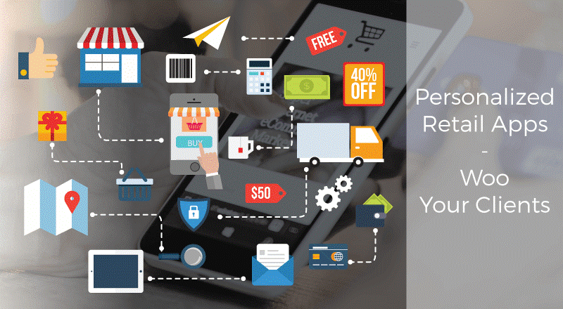 Personalize your Retail Apps Solutions and Keep your Clients Coming Back for More