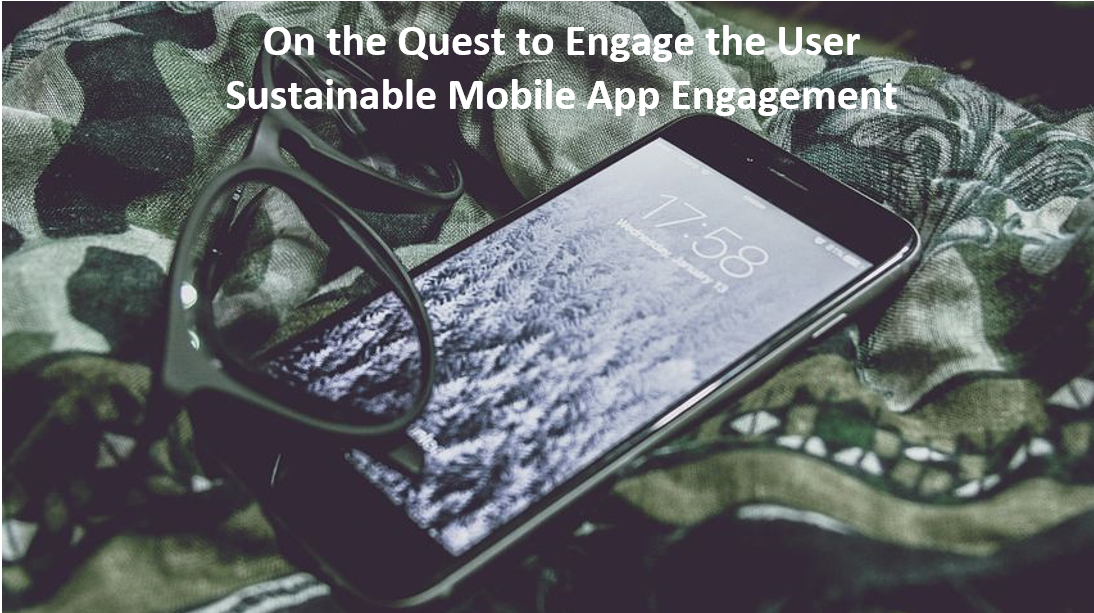 On the Quest to Engage the User. Sustainable Mobile App Engagement – The New Age Buzzword