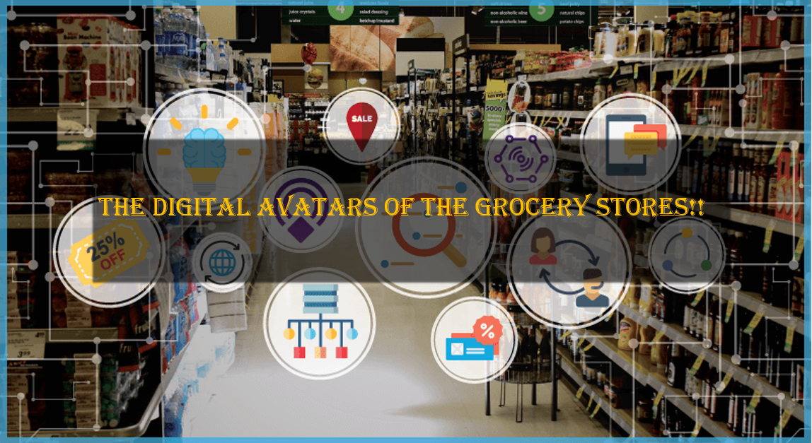 The Digital Avatars of the Grocery Stores!! The Story Continues Unceasing!!