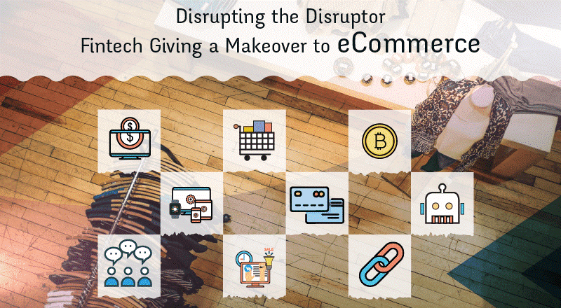 Disrupting the Disruptor!! Fintech Giving a Makeover to eCommerce!!!