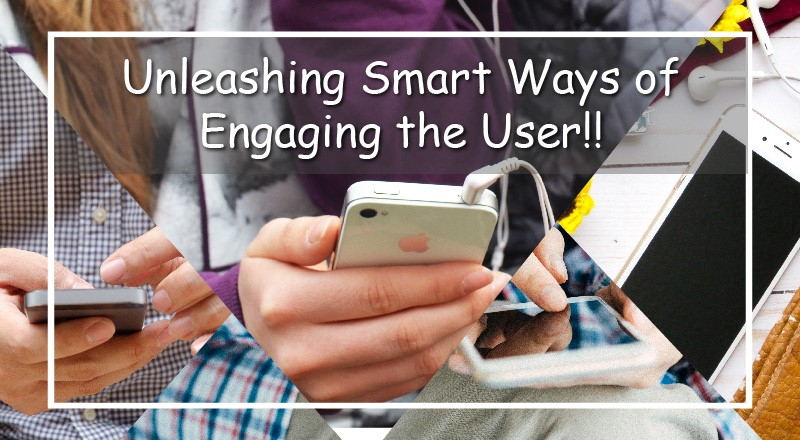 Mobile App Personalization, Unleashing Smart Ways of Engaging the User!