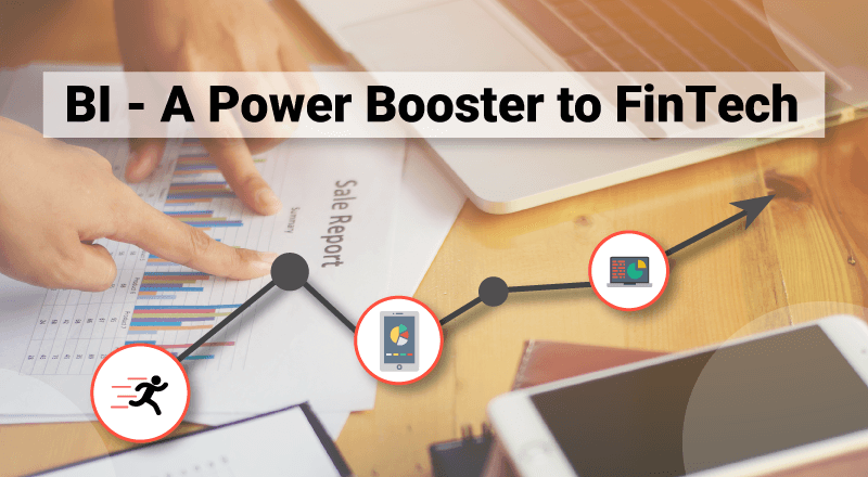 Business Intelligence – A Power Booster to FinTech – Sooner the Better