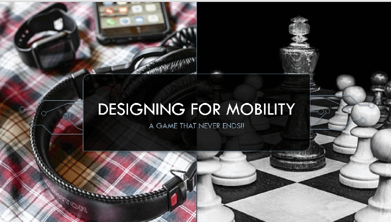Designing for Mobility, A Game That Never Ends!