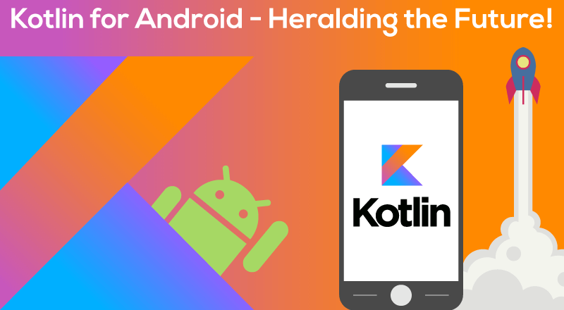 Android App Development with Kotlin – Heralding the Future!