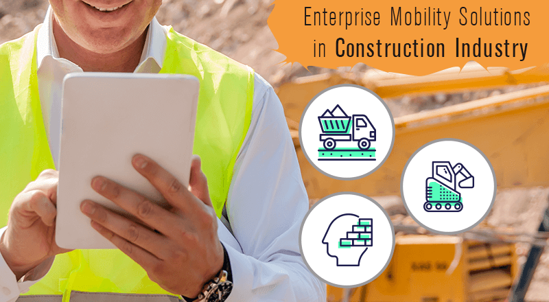 How Enterprise Mobility Solutions Driving Profitable Growth in the Construction Industry?