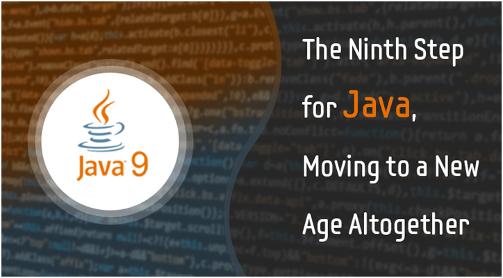 Java 9 - The Ninth Step for Java, Moving to a New Age Altogethe