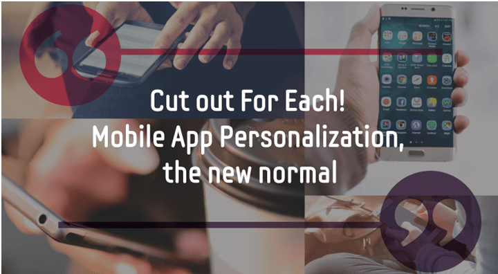 Cut out For Each One, Mobile App Personalization Becomes the New Normal!