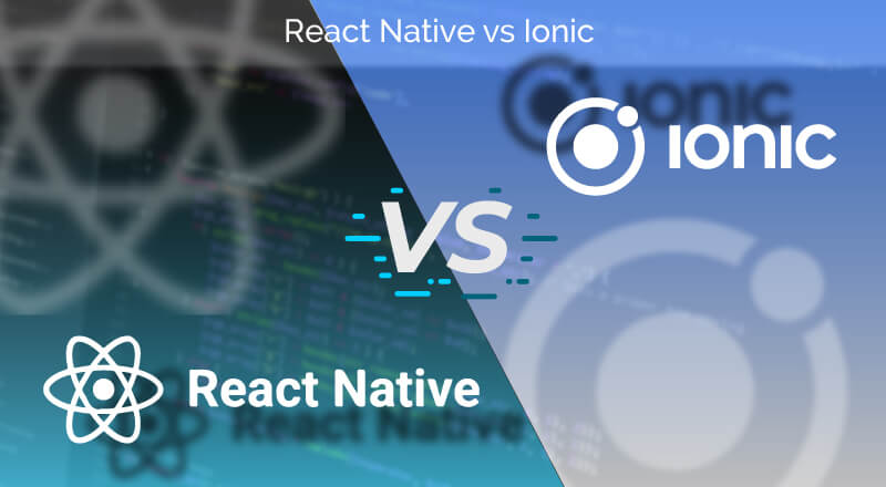 React Native vs Ionic Comparison Detailed