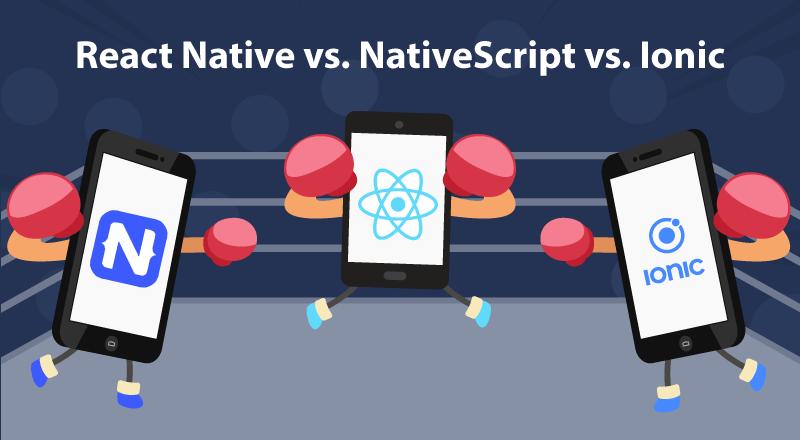 React native vs NativeScript vs Ionic