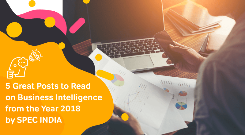 5-Great-Posts-to-Read-on-Business-Intelligence-from-the-Year-2018-by-SPEC-INDIA