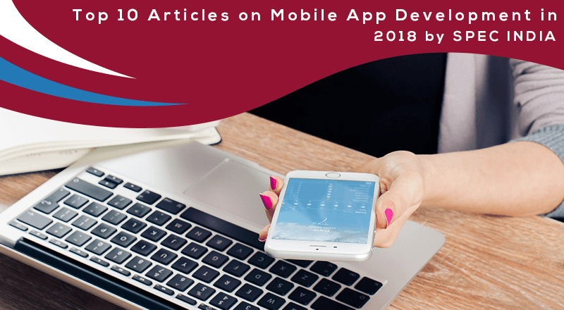 Top-10-Articles-on-Mobile-App-Development-in-2018-by-SPEC-INDIA
