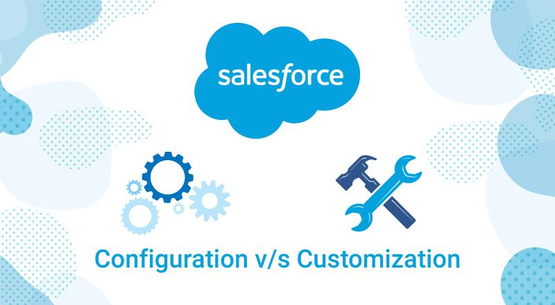 Salesforce-Configuration-Vs-Customization