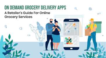 On Demand Grocery Delivery Apps – A Retailer's Guide For Online Grocery Services